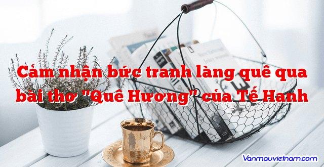 """Cảm nhận bức tranh làng quê qua bài thơ """"Quê Hương"""" của Tế Hanh"""