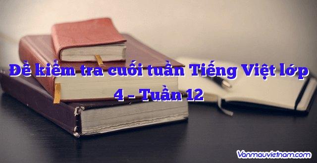 Đề kiểm tra cuối tuần Tiếng Việt lớp 4 – Tuần 12