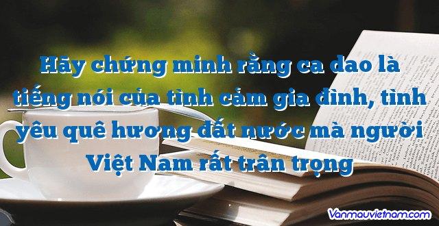 Hãy chứng minh rằng ca dao là tiếng nói của tình cảm gia đình, tình yêu quê hương đất nước mà người Việt Nam rất trân trọng