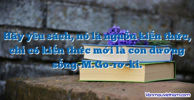 Hãy yêu sách, nó là nguồn kiến thức, chỉ có kiến thức mới là con đường sống-M.Go-rơ-ki.