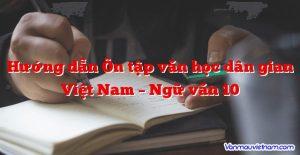 Hướng dẫn Ôn tập văn học dân gian Việt Nam – Ngữ văn 10
