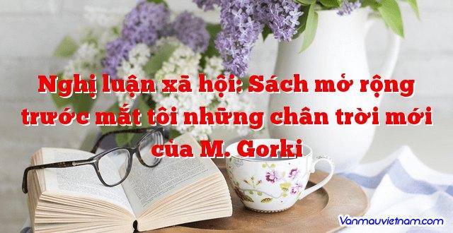 Nghị luận xã hội: Sách mở rộng trước mắt tôi những chân trời mới của M. Gorki