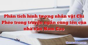 Phân tích hình tượng nhân vật Chí Phèo trong truyện ngắn cùng tên của nhà văn Nam Cao