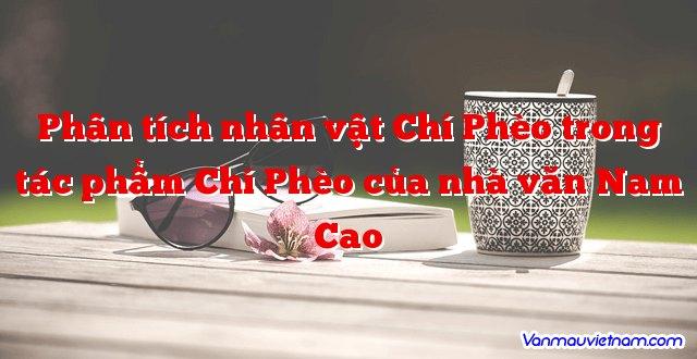 Phân tích nhân vật Chí Phèo trong tác phẩm Chí Phèo của nhà văn Nam Cao