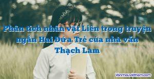 Phân tích nhân vật Liên trong truyện ngắn Hai Đứa Trẻ của nhà văn Thạch Lam