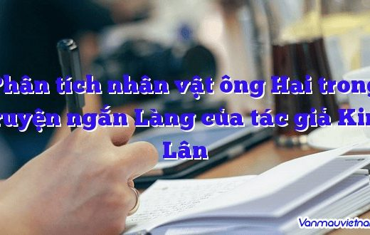 Phân tích nhân vật ông Hai trong truyện ngắn Làng của tác giả Kim Lân