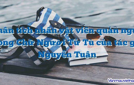 Phân tích nhân vật viên quản ngục trong Chữ Người Tử Tù của tác giả Nguyễn Tuân