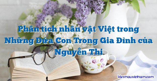 Phân tích nhân vật Việt trong Những Đứa Con Trong Gia Đình của Nguyễn Thi