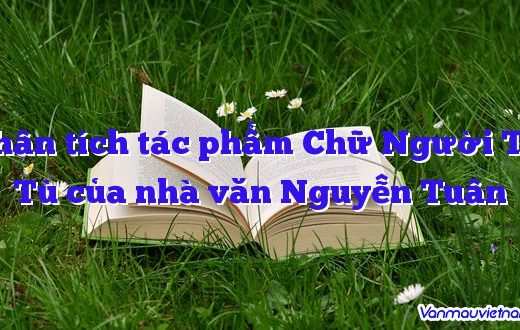 Phân tích tác phẩm Chữ Người Tử Tù của nhà văn Nguyễn Tuân