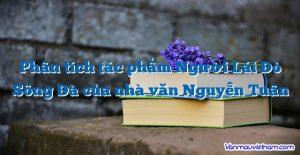 Phân tích tác phẩm Người Lái Đò Sông Đà của nhà văn Nguyễn Tuân
