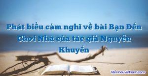 Phát biểu cảm nghĩ về bài Bạn Đến Chơi Nhà của tác giả Nguyễn Khuyến
