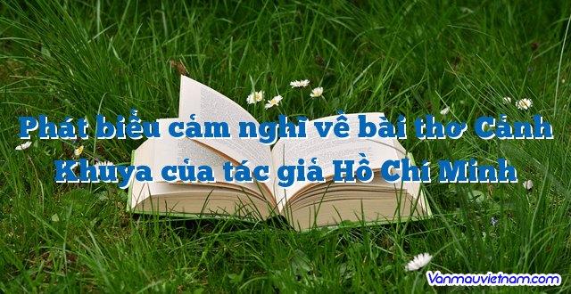 Phát biểu cảm nghĩ về bài thơ Cảnh Khuya của tác giả Hồ Chí Minh