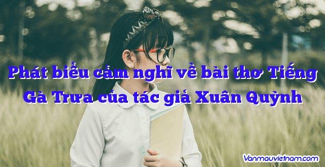 Phát biểu cảm nghĩ về bài thơ Tiếng Gà Trưa của tác giả Xuân Quỳnh