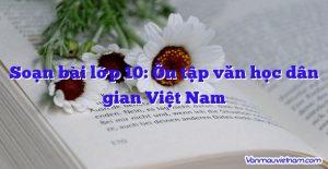 Soạn bài lớp 10: Ôn tập văn học dân gian Việt Nam