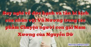 Suy nghĩ về đức hạnh và tấn bi kịch của nhân vật Vũ Nương trong tác phẩm Chuyện người con gái Nam Xương của Nguyễn Dữ