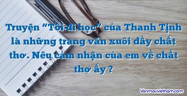 """Truyện """"Tôi đi học"""" của Thanh Tịnh là những trang văn xuôi đầy chất thơ. Nêu cảm nhận của em về chất thơ ấy ?"""