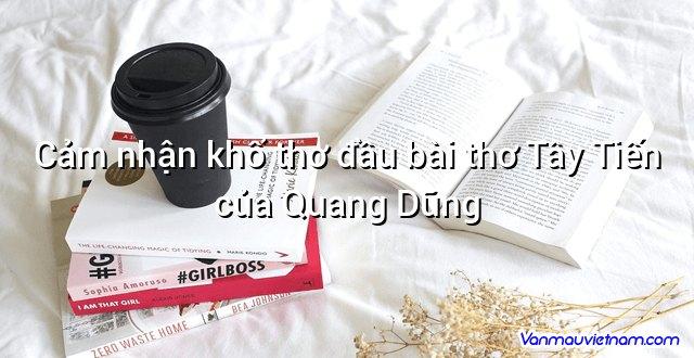Cảm nhận khổ thơ đầu bài thơ Tây Tiến của Quang Dũng