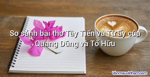 So sánh bài thơ Tây Tiến và Từ ấy của Quang Dũng và Tố Hữu