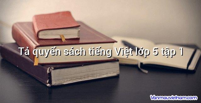 Tả quyển sách tiếng Việt lớp 5 tập 1